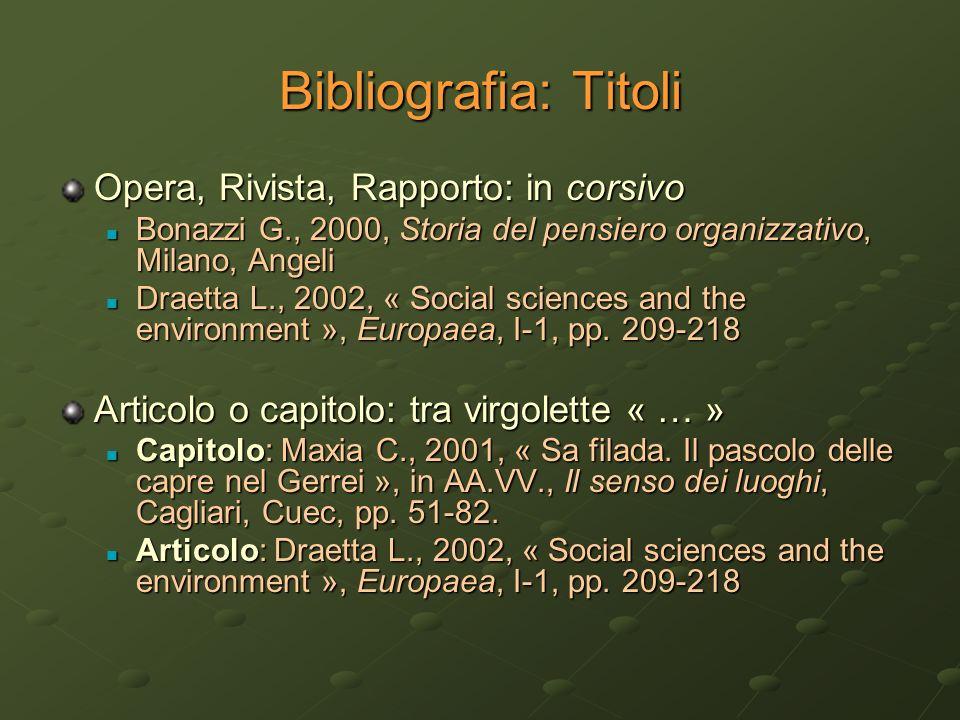 Bibliografia: Titoli Opera, Rivista, Rapporto: in corsivo Bonazzi G., 2000, Storia del pensiero organizzativo, Milano, Angeli Bonazzi G., 2000, Storia
