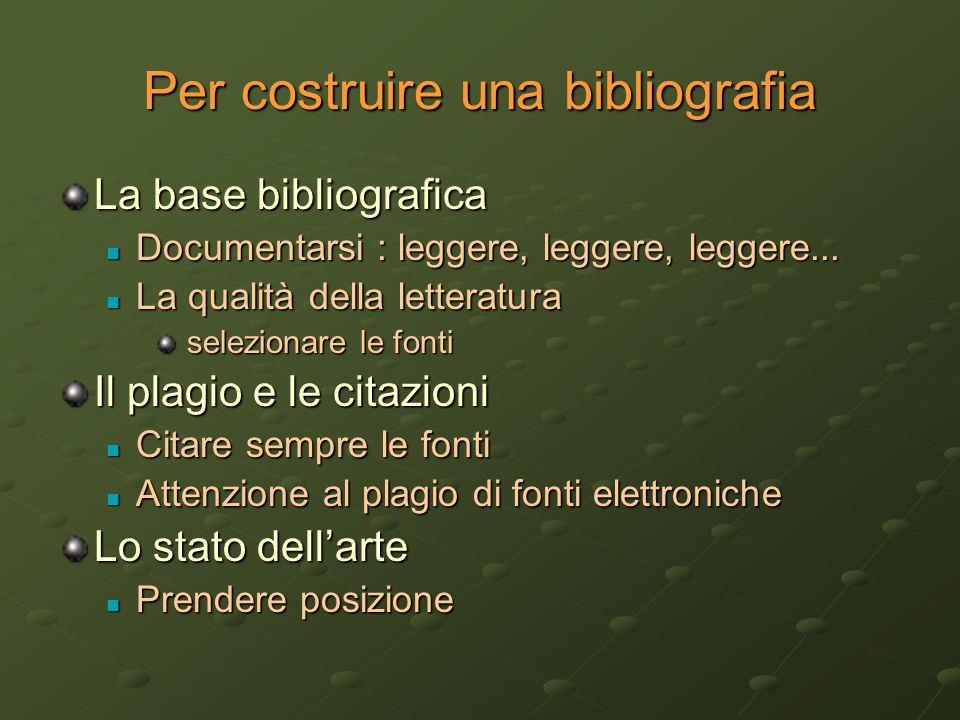 Per costruire una bibliografia La base bibliografica Documentarsi : leggere, leggere, leggere... Documentarsi : leggere, leggere, leggere... La qualit