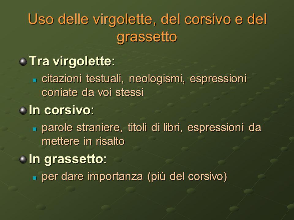 Uso delle virgolette, del corsivo e del grassetto Tra virgolette: citazioni testuali, neologismi, espressioni coniate da voi stessi citazioni testuali