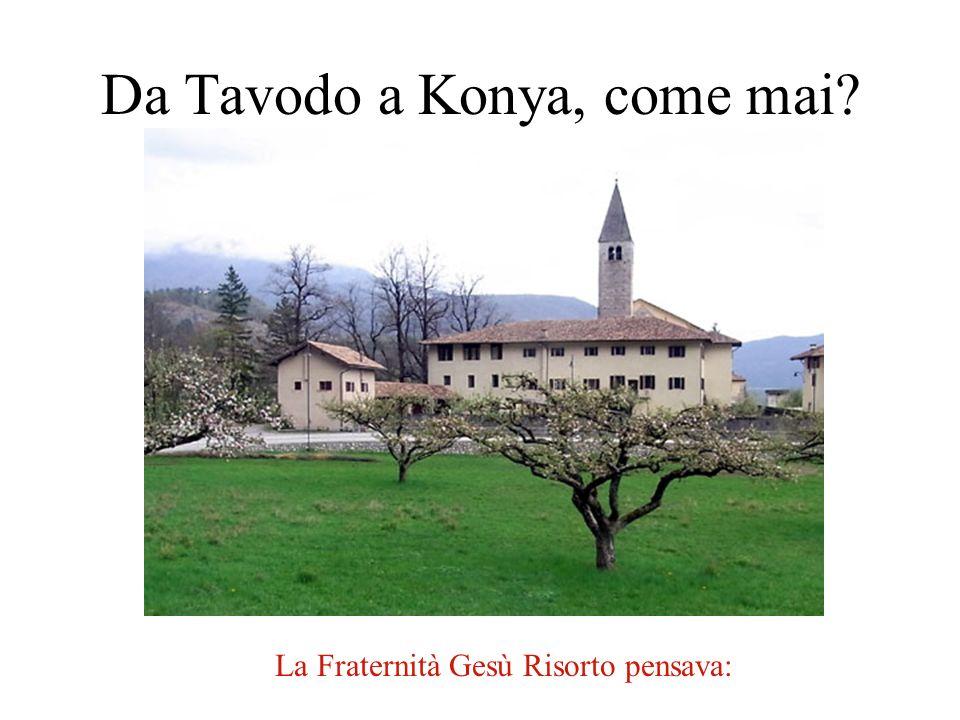 Da Tavodo a Konya, come mai? La Fraternità Gesù Risorto pensava: