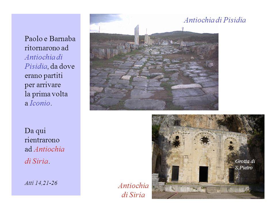 Paolo e Barnaba ritornarono ad Antiochia di Pisidia, da dove erano partiti per arrivare la prima volta a Iconio.