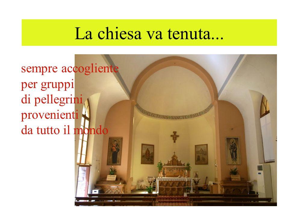 La chiesa va tenuta... sempre accogliente per gruppi di pellegrini provenienti da tutto il mondo