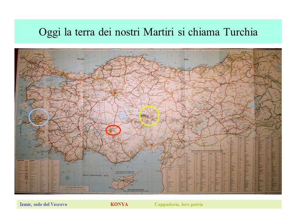 Oggi la terra dei nostri Martiri si chiama Turchia Izmir, sede del Vescovo KONYA Cappadocia, loro patria