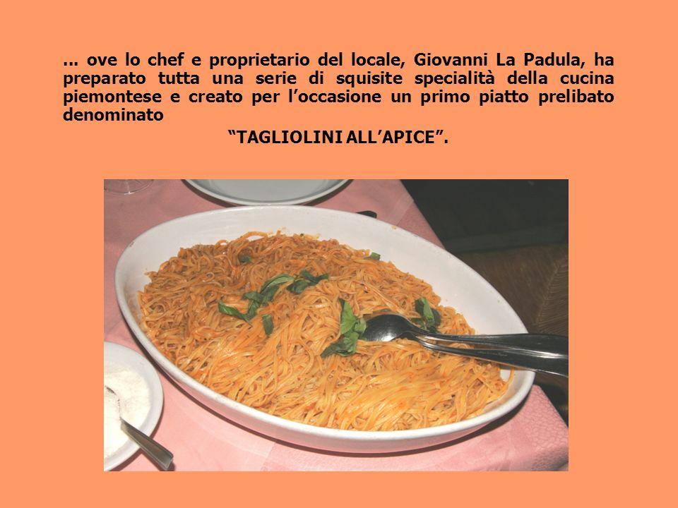 ... ove lo chef e proprietario del locale, Giovanni La Padula, ha preparato tutta una serie di squisite specialità della cucina piemontese e creato pe