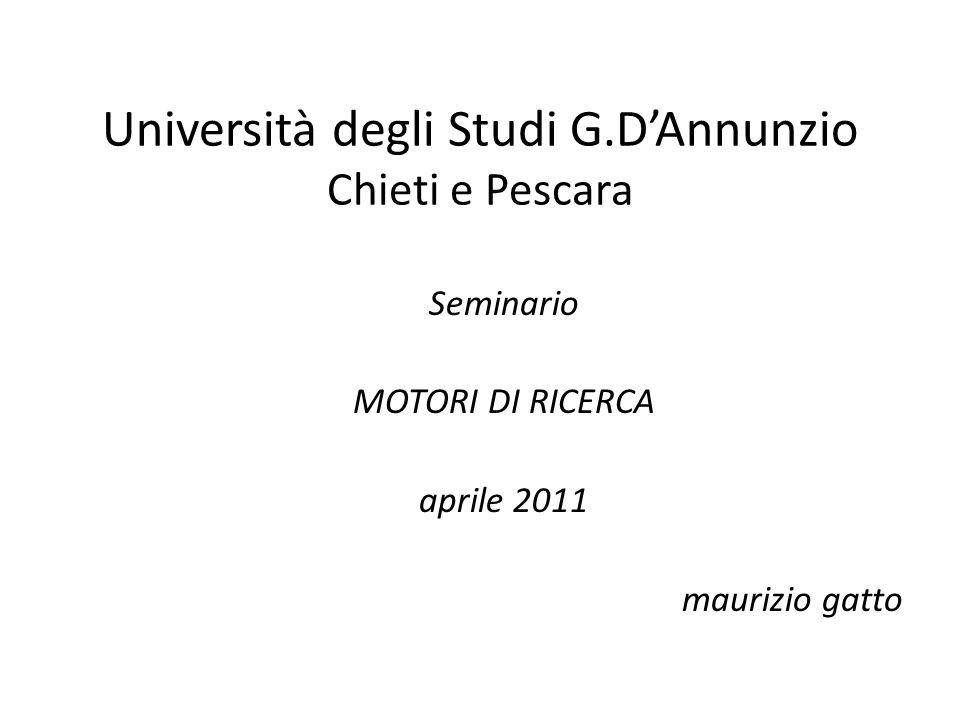 Università degli Studi G.DAnnunzio Chieti e Pescara Seminario MOTORI DI RICERCA aprile 2011 maurizio gatto