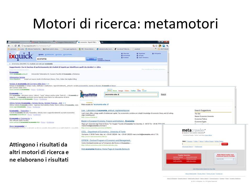 Motori di ricerca: metamotori Attingono i risultati da altri motori di ricerca e ne elaborano i risultati