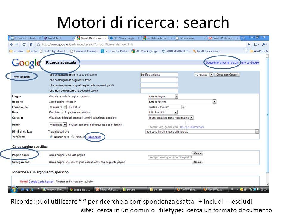 Ricorda: puoi utilizzare per ricerche a corrispondenza esatta + includi - escludi site: cerca in un dominio filetype: cerca un formato documento