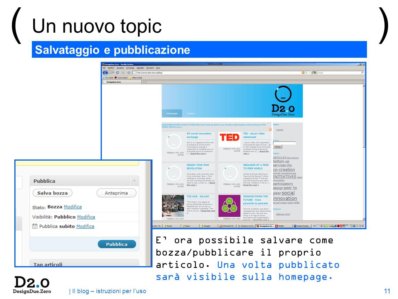 11 | Il blog – istruzioni per luso ( Un nuovo topic ) Salvataggio e pubblicazione E ora possibile salvare come bozza/pubblicare il proprio articolo.
