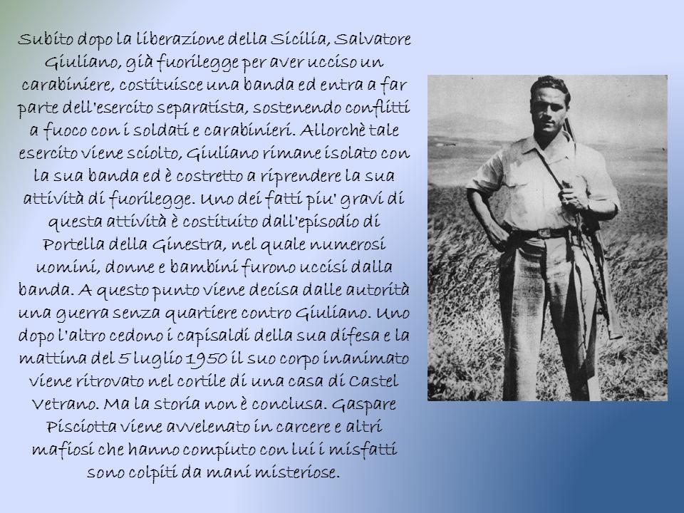 Subito dopo la liberazione della Sicilia, Salvatore Giuliano, già fuorilegge per aver ucciso un carabiniere, costituisce una banda ed entra a far part