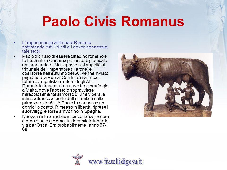 Paolo Civis Romanus L'appartenenza allImpero Romano sottintende, tutti i diritti e i doveri connessi a tale stato. Paolo dichiarò di essere cittadino