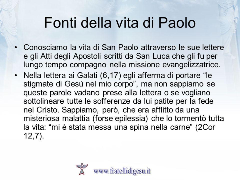 Fonti della vita di Paolo Conosciamo la vita di San Paolo attraverso le sue lettere e gli Atti degli Apostoli scritti da San Luca che gli fu per lungo tempo compagno nella missione evangelizzatrice.