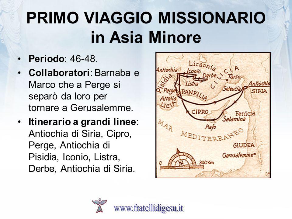 PRIMO VIAGGIO MISSIONARIO in Asia Minore Periodo: 46-48. Collaboratori: Barnaba e Marco che a Perge si separò da loro per tornare a Gerusalemme. Itine