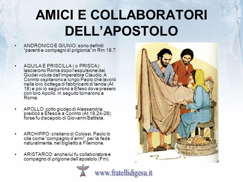 AMICI E COLLABORATORI DELLAPOSTOLO ANDRONICO E GIUNIO: sono definiti parenti e compagni di prigionia in Rm 16,7.