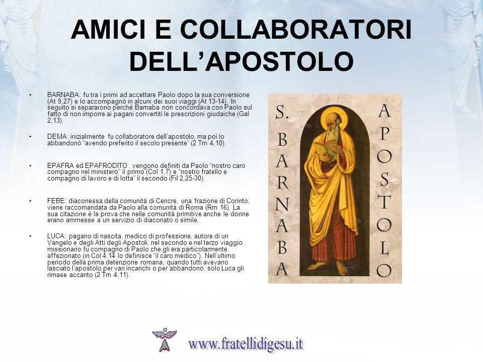 AMICI E COLLABORATORI DELLAPOSTOLO BARNABA: fu tra i primi ad accettare Paolo dopo la sua conversione (At 9,27) e lo accompagnò in alcuni dei suoi via