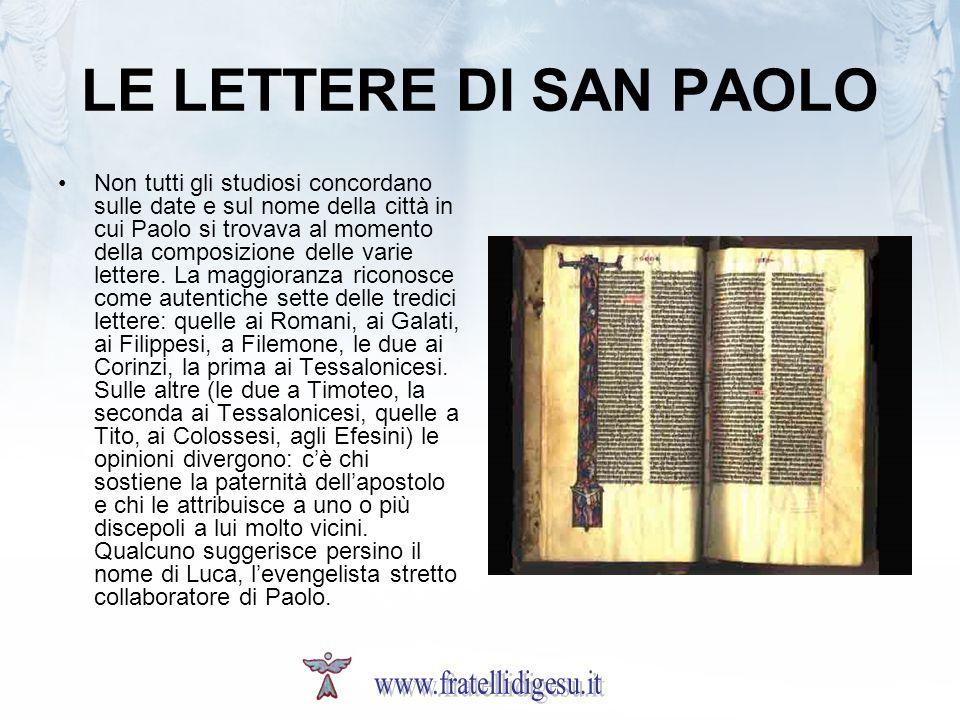 LE LETTERE DI SAN PAOLO Non tutti gli studiosi concordano sulle date e sul nome della città in cui Paolo si trovava al momento della composizione delle varie lettere.