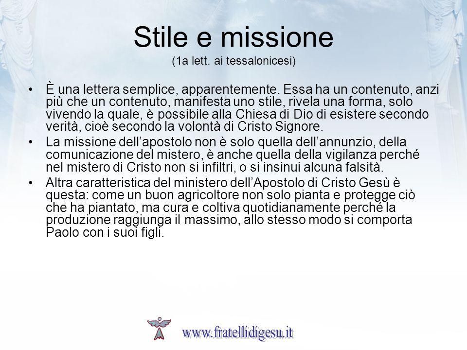 Stile e missione (1a lett. ai tessalonicesi) È una lettera semplice, apparentemente. Essa ha un contenuto, anzi più che un contenuto, manifesta uno st