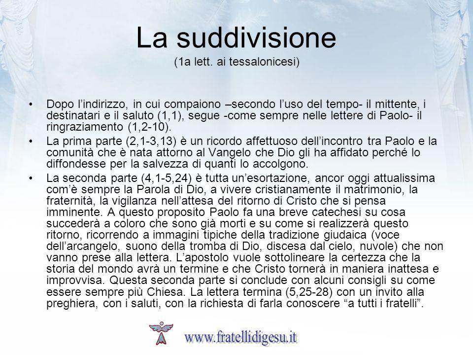 La suddivisione (1a lett. ai tessalonicesi) Dopo lindirizzo, in cui compaiono –secondo luso del tempo- il mittente, i destinatari e il saluto (1,1), s