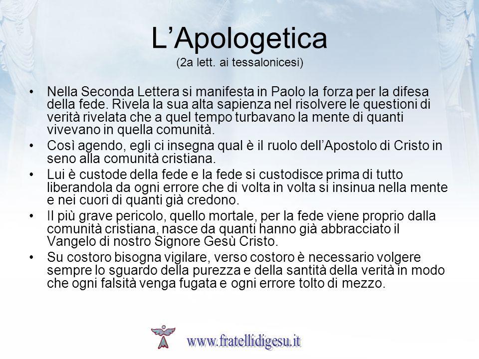LApologetica (2a lett. ai tessalonicesi) Nella Seconda Lettera si manifesta in Paolo la forza per la difesa della fede. Rivela la sua alta sapienza ne