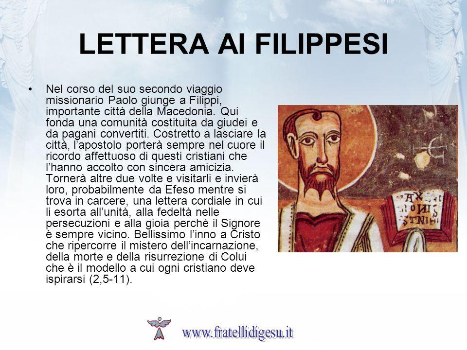 LETTERA AI FILIPPESI Nel corso del suo secondo viaggio missionario Paolo giunge a Filippi, importante città della Macedonia. Qui fonda una comunità co