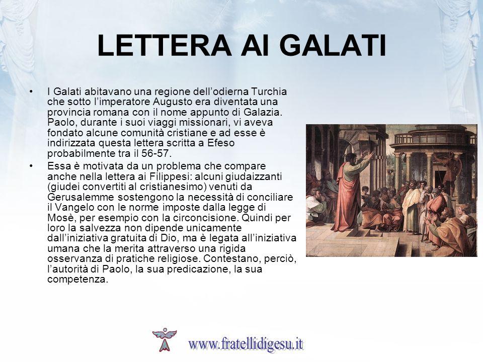 LETTERA AI GALATI I Galati abitavano una regione dellodierna Turchia che sotto limperatore Augusto era diventata una provincia romana con il nome appunto di Galazia.