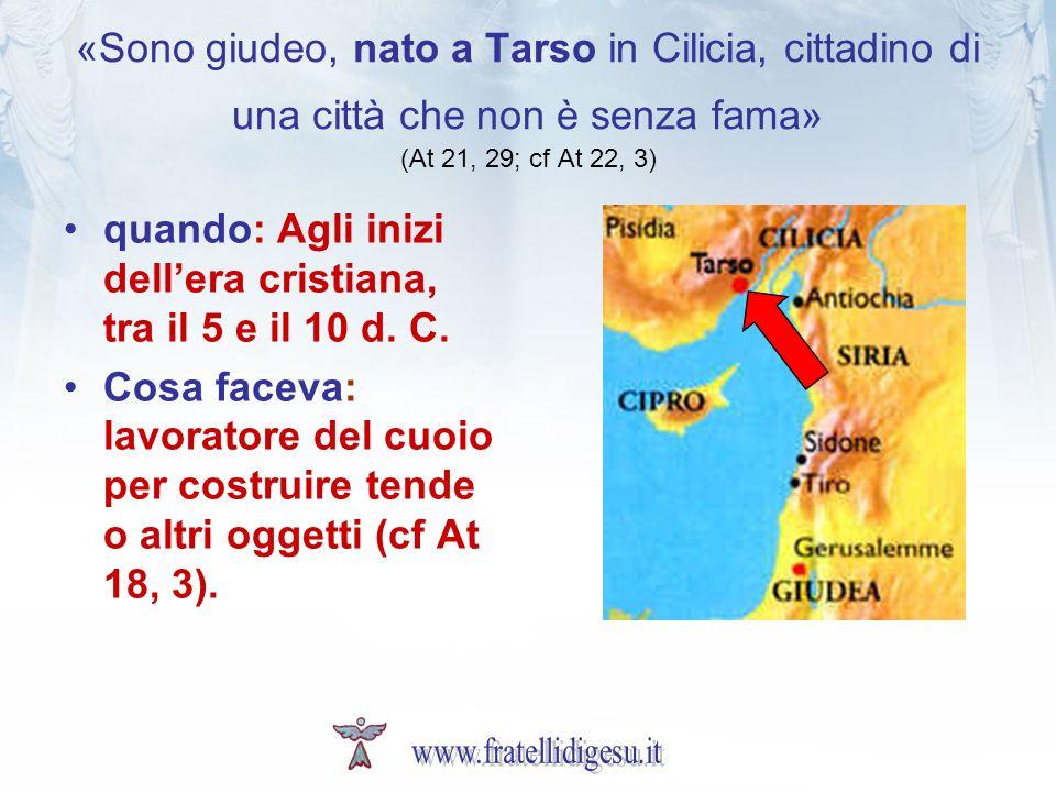 «Sono giudeo, nato a Tarso in Cilicia, cittadino di una città che non è senza fama» (At 21, 29; cf At 22, 3) quando: Agli inizi dellera cristiana, tra