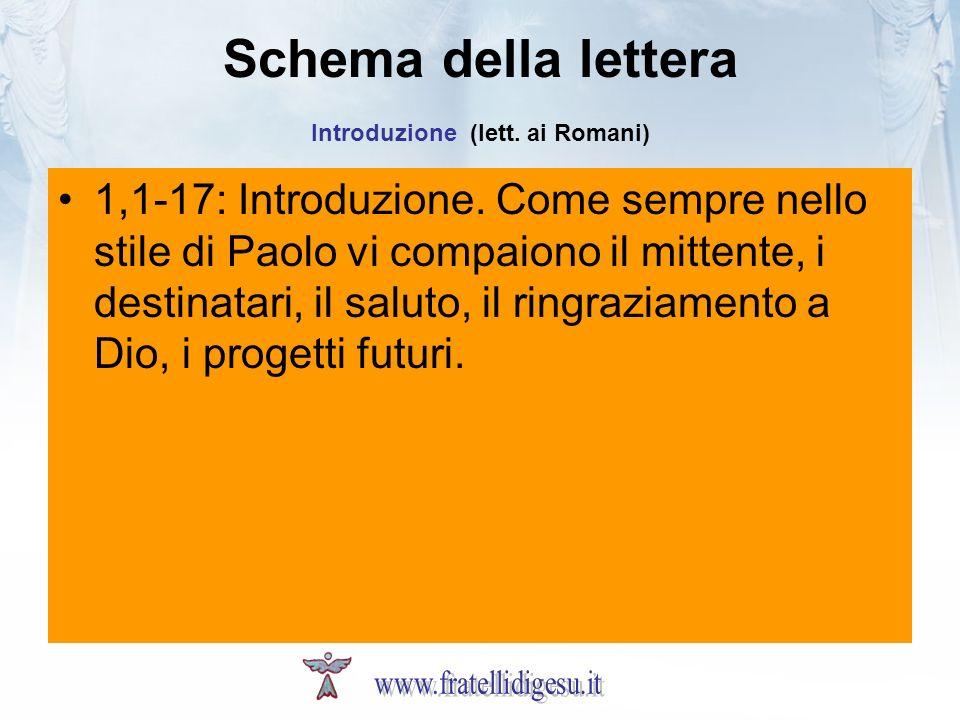 Schema della lettera Introduzione (lett. ai Romani) 1,1-17: Introduzione. Come sempre nello stile di Paolo vi compaiono il mittente, i destinatari, il