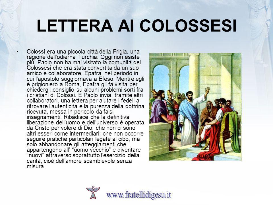 LETTERA AI COLOSSESI Colossi era una piccola città della Frigia, una regione dellodierna Turchia. Oggi non esiste più. Paolo non ha mai visitato la co