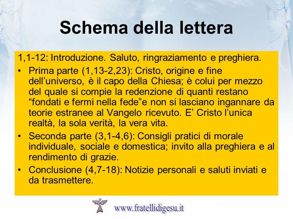 Schema della lettera 1,1-12: Introduzione. Saluto, ringraziamento e preghiera. Prima parte (1,13-2,23): Cristo, origine e fine delluniverso, è il capo