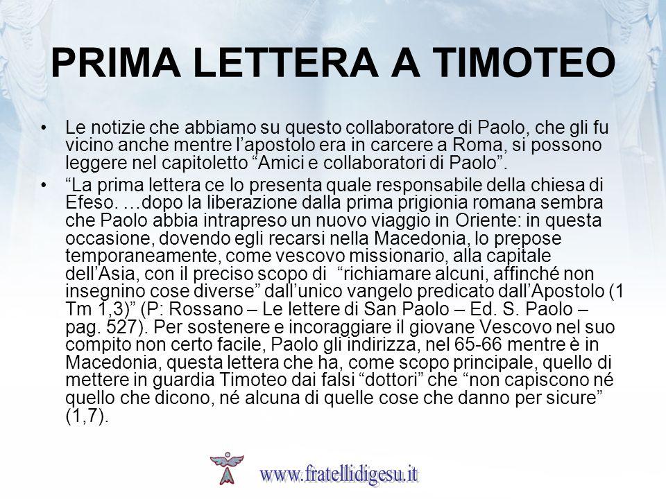 PRIMA LETTERA A TIMOTEO Le notizie che abbiamo su questo collaboratore di Paolo, che gli fu vicino anche mentre lapostolo era in carcere a Roma, si po