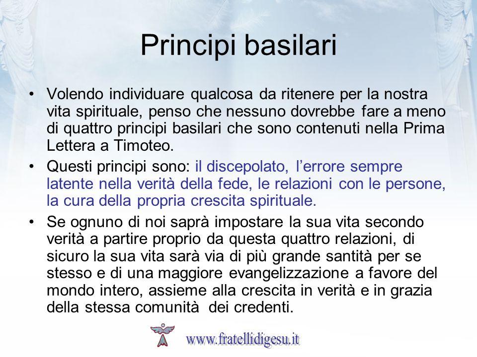 Principi basilari Volendo individuare qualcosa da ritenere per la nostra vita spirituale, penso che nessuno dovrebbe fare a meno di quattro principi b