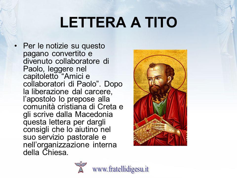 LETTERA A TITO Per le notizie su questo pagano convertito e divenuto collaboratore di Paolo, leggere nel capitoletto Amici e collaboratori di Paolo. D