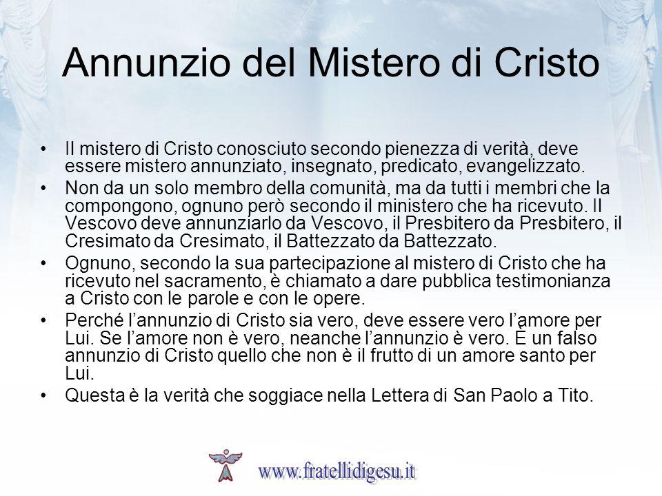 Annunzio del Mistero di Cristo Il mistero di Cristo conosciuto secondo pienezza di verità, deve essere mistero annunziato, insegnato, predicato, evangelizzato.
