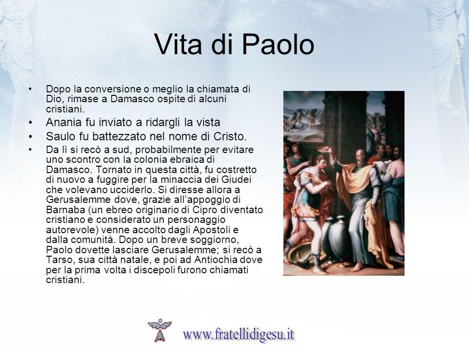 Vita di Paolo Dopo la conversione o meglio la chiamata di Dio, rimase a Damasco ospite di alcuni cristiani.