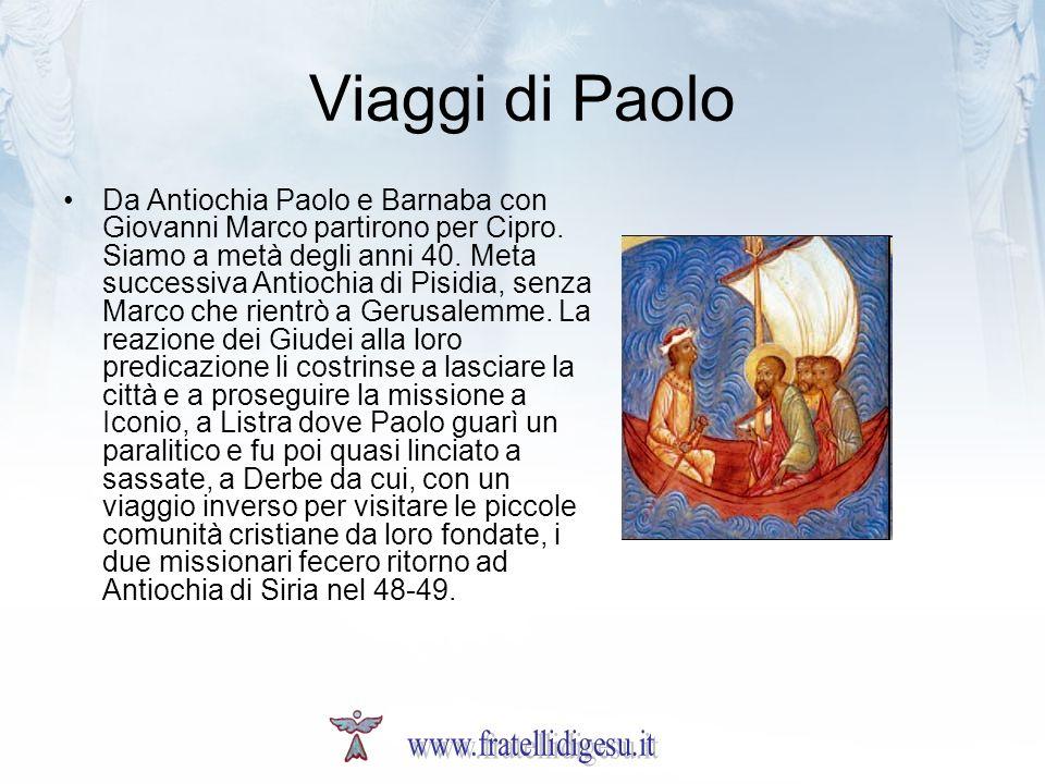 Viaggi di Paolo Da Antiochia Paolo e Barnaba con Giovanni Marco partirono per Cipro. Siamo a metà degli anni 40. Meta successiva Antiochia di Pisidia,