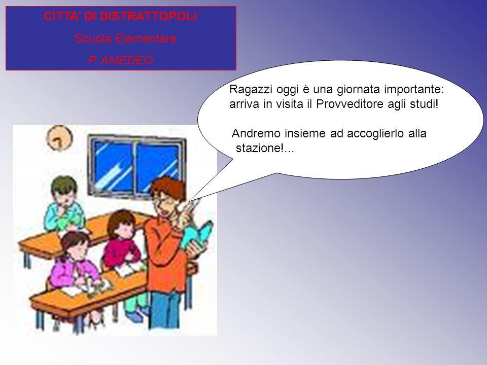 CITTA DI DISTRATTOPOLI Scuola Elementare P.