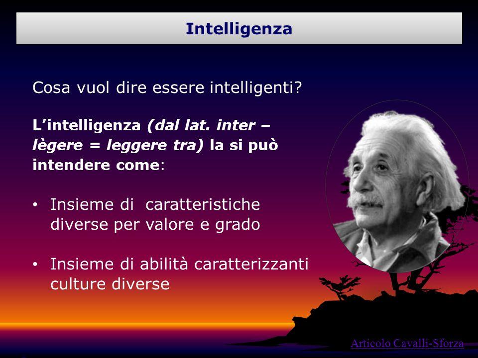 Cosa vuol dire essere intelligenti? Lintelligenza (dal lat. inter – lègere = leggere tra) la si può intendere come: Insieme di caratteristiche diverse