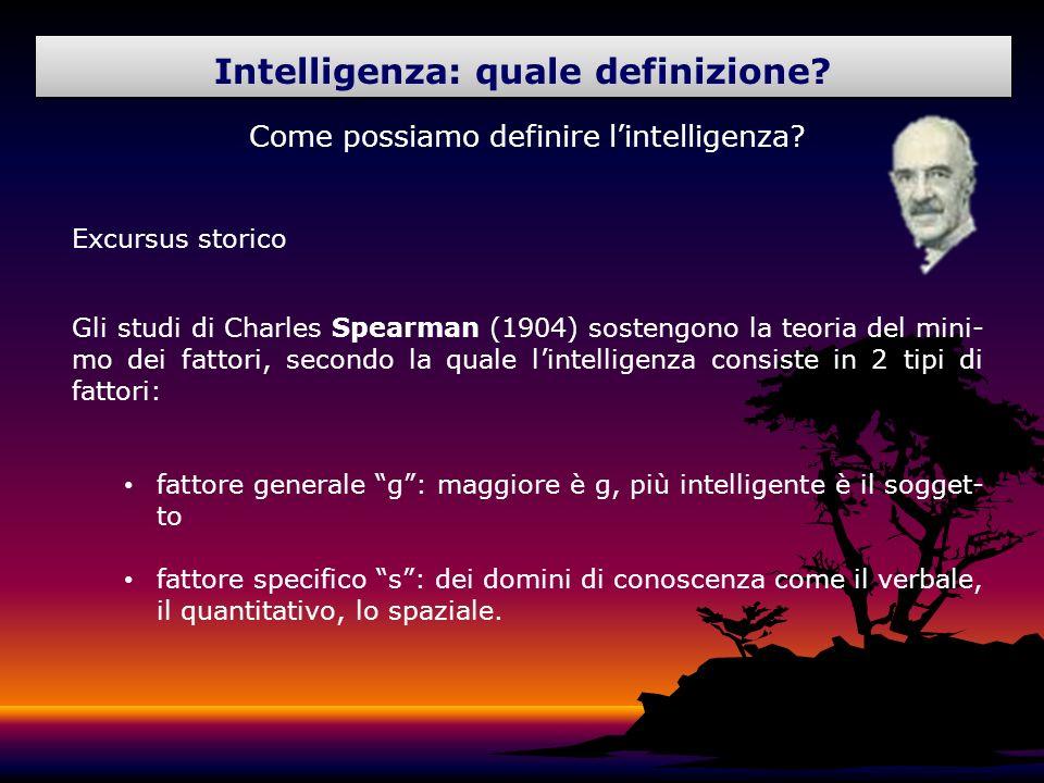 Come possiamo definire lintelligenza? Excursus storico Gli studi di Charles Spearman (1904) sostengono la teoria del mini- mo dei fattori, secondo la