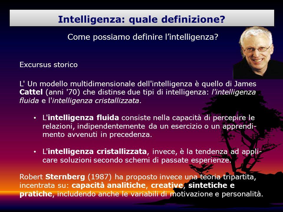 Come possiamo definire lintelligenza? Excursus storico L' Un modello multidimensionale dell'intelligenza è quello di James Cattel (anni '70) che disti
