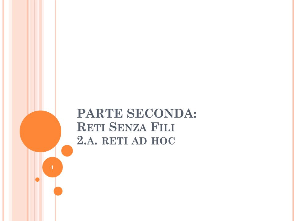 1 PARTE SECONDA: R ETI S ENZA F ILI 2. A. RETI AD HOC