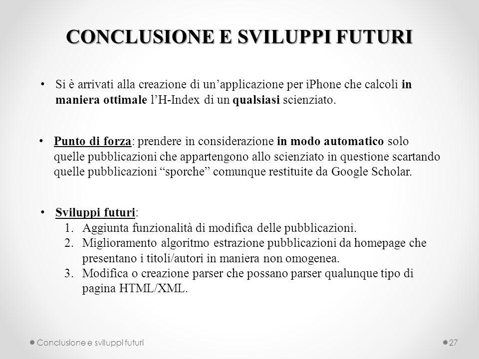 CONCLUSIONE E SVILUPPI FUTURI Conclusione e sviluppi futuri27 Si è arrivati alla creazione di unapplicazione per iPhone che calcoli in maniera ottimale lH-Index di un qualsiasi scienziato.