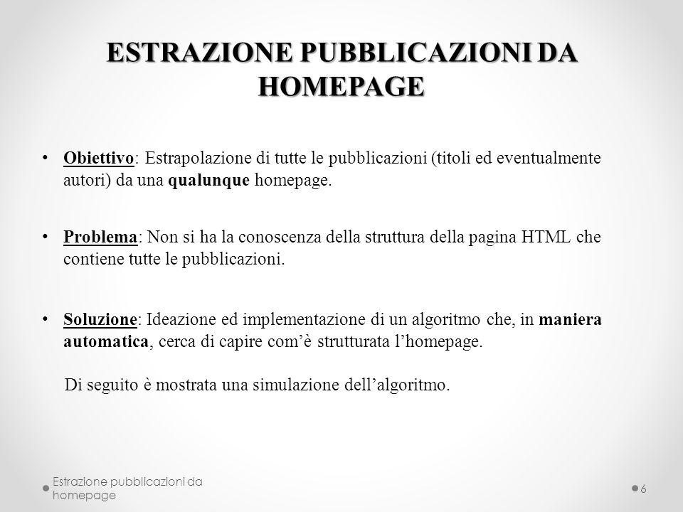 ESTRAZIONE PUBBLICAZIONI DA HOMEPAGE Obiettivo: Estrapolazione di tutte le pubblicazioni (titoli ed eventualmente autori) da una qualunque homepage.