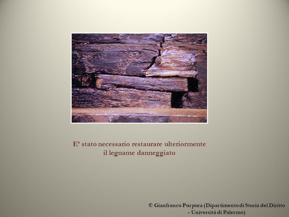 © Gianfranco Purpura (Dipartimento di Storia del Diritto - Università di Palermo) E stato necessario restaurare ulteriormente il legname danneggiato