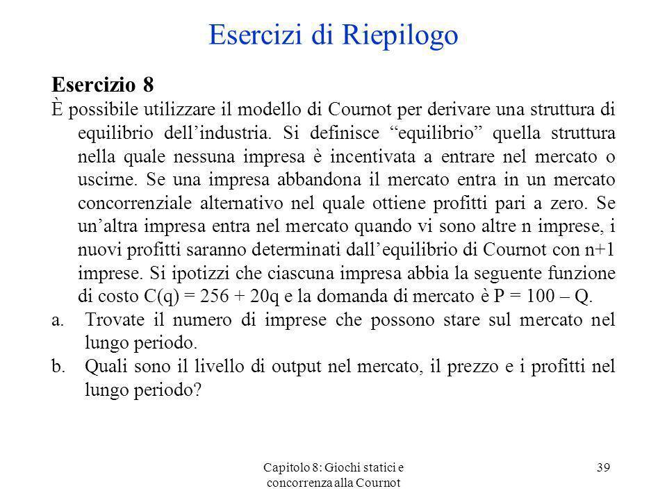 Capitolo 8: Giochi statici e concorrenza alla Cournot 39 Esercizio 8 È possibile utilizzare il modello di Cournot per derivare una struttura di equili
