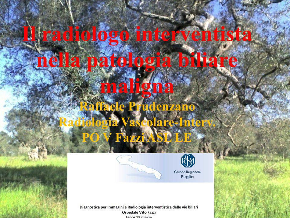 Il radiologo interventista nella patologia biliare maligna Raffaele Prudenzano Radiologia Vascolare-Interv.
