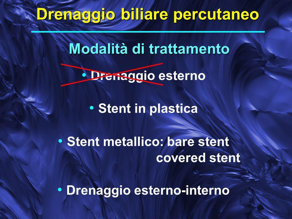 Modalità di trattamento Drenaggio biliare percutaneo Drenaggio esterno Stent in plastica Stent metallico: bare stent covered stent Drenaggio esterno-interno