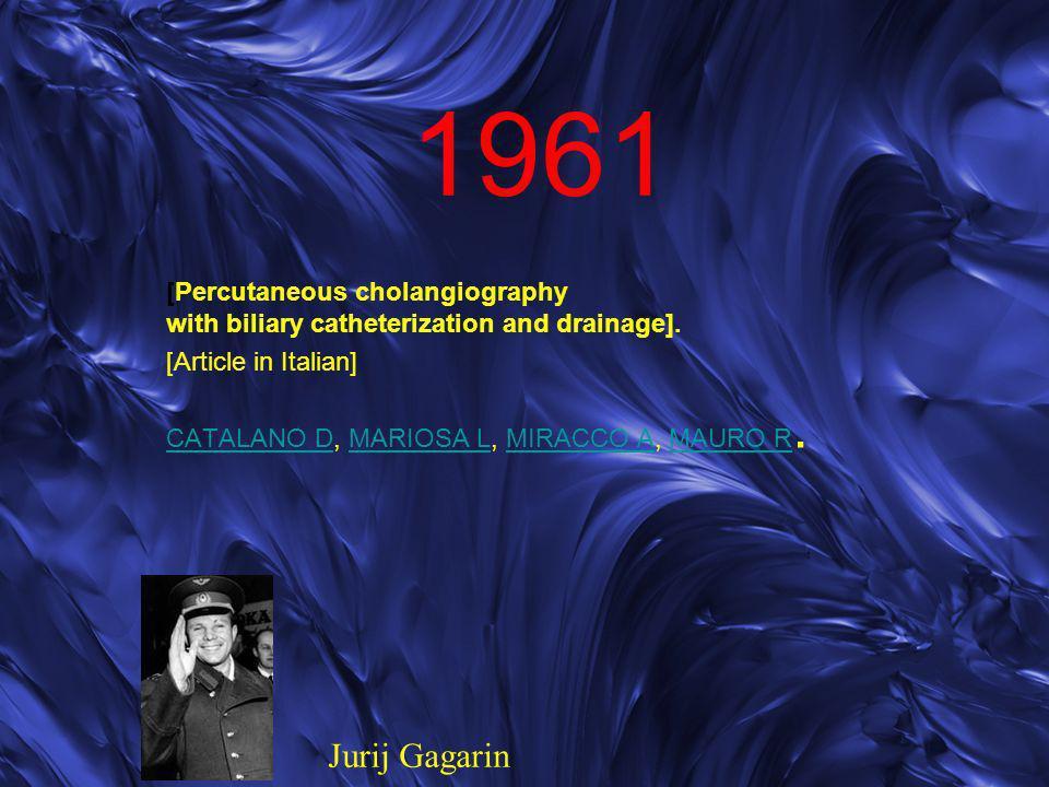 1961 [Percutaneous cholangiography with biliary catheterization and drainage]. [Article in Italian] CATALANO DCATALANO D, MARIOSA L, MIRACCO A, MAURO