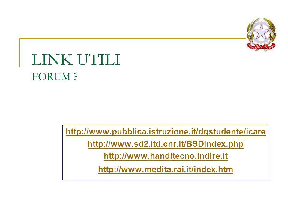 LINK UTILI FORUM ? http://www.pubblica.istruzione.it/dgstudente/icare http://www.sd2.itd.cnr.it/BSDindex.php http://www.handitecno.indire.it http://ww