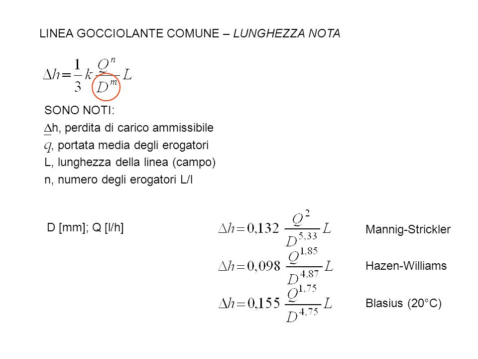 LINEA GOCCIOLANTE COMUNE – LUNGHEZZA NOTA SONO NOTI: h, perdita di carico ammissibile, portata media degli erogatori L, lunghezza della linea (campo)