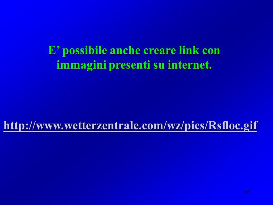 46 E possibile anche creare link con immagini presenti su internet.