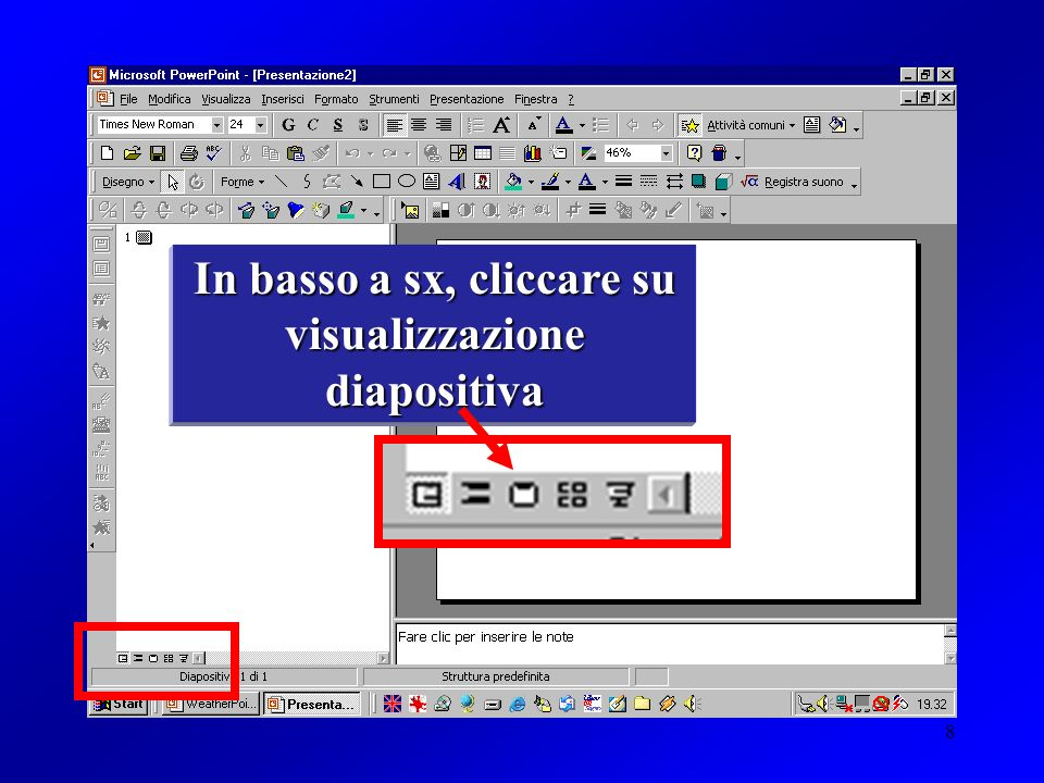 8 In basso a sx, cliccare su visualizzazione diapositiva